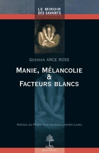Manie, mélancolie et facteurs blancs.